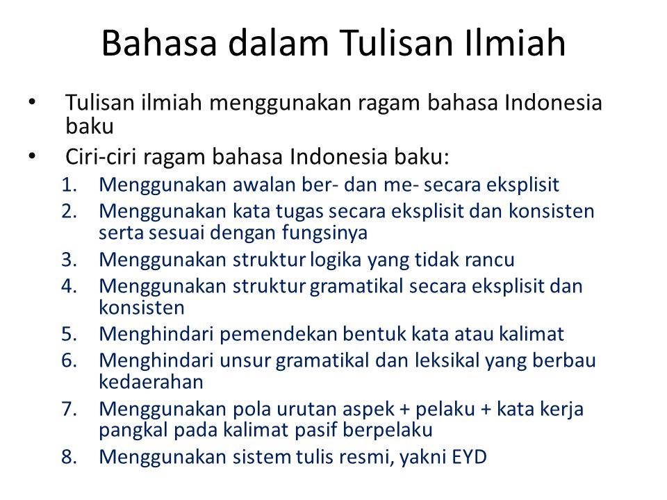 Bahasa dalam Tulisan Ilmiah Tulisan ilmiah menggunakan ragam bahasa Indonesia baku Ciri-ciri ragam bahasa Indonesia baku: 1.Menggunakan awalan ber- da
