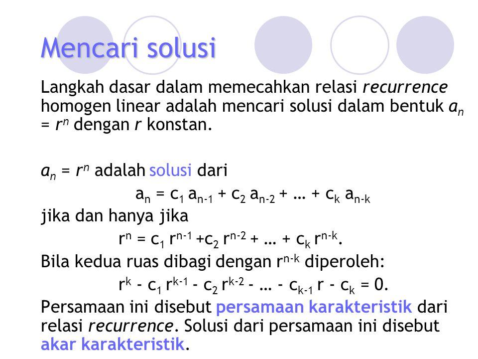 Solusi relasi recurrence homogen orde 2 dengan akar berbeda Teorema 1 Misalkan c 1, c 2 bilangan real dan r 2 - c 1 r - c 2 = 0 mempunyai dua akar berbeda r 1 dan r 2.