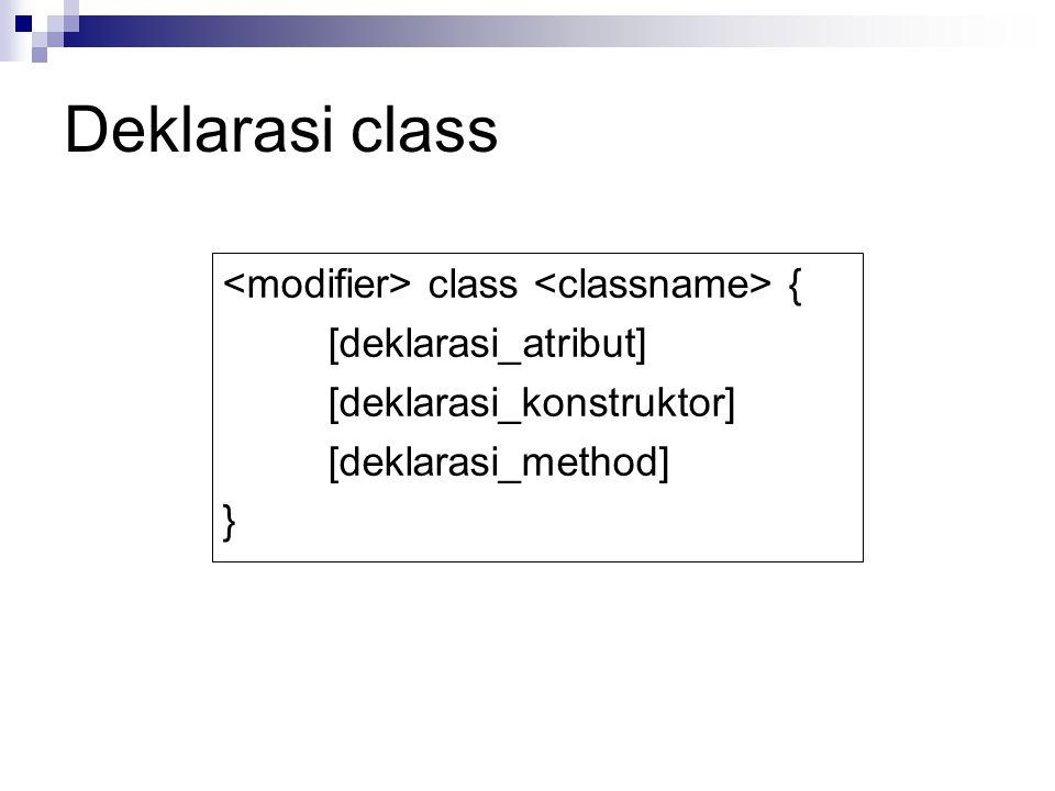 Deklarasi class class { [deklarasi_atribut] [deklarasi_konstruktor] [deklarasi_method] }