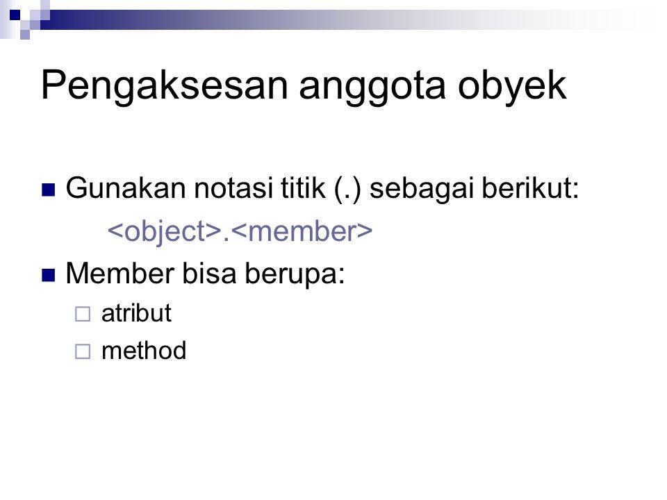 Pengaksesan anggota obyek Gunakan notasi titik (.) sebagai berikut:. Member bisa berupa:  atribut  method