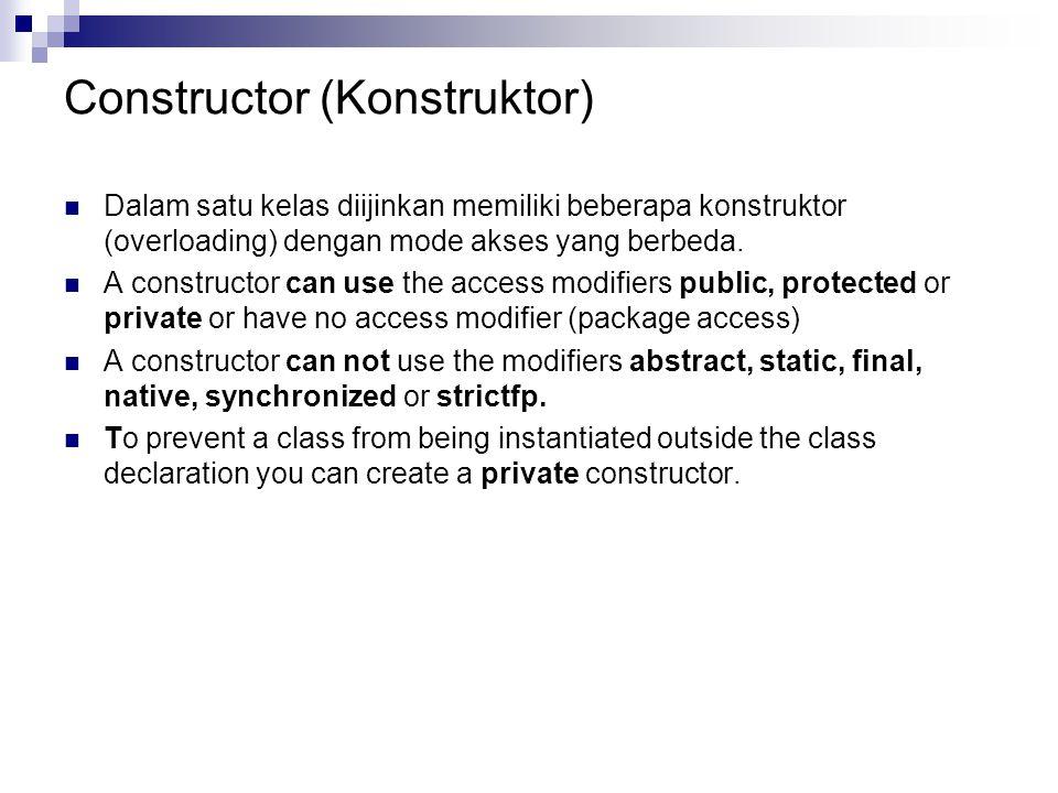 Constructor (Konstruktor) Dalam satu kelas diijinkan memiliki beberapa konstruktor (overloading) dengan mode akses yang berbeda. A constructor can use