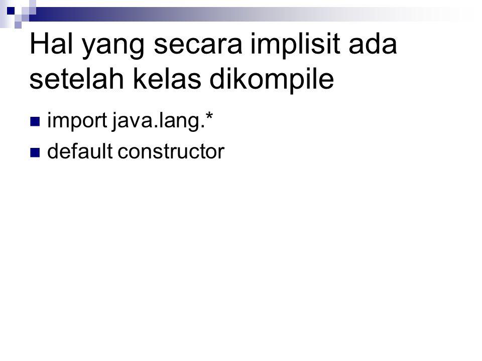 Default Constructor Jika tidak menuliskan kode konstruktor, maka secara otomatis kompiler akan menambahkan default constructor Default constructor  no argument and no body.