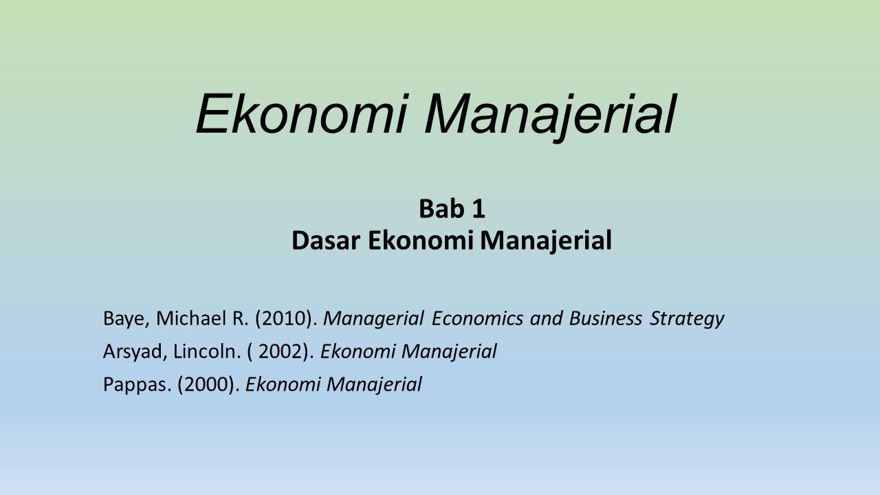 Tinjauan I.Pendahuluan II.Ilmu Ekonomi untuk Manajemen yang Efektif Mengidentifikasi Tujuan dan Kendala Mengenali Peranan Laba Memahami Insentif Lima Model Kekuatan Memahami Pasar Memahami Nilai Waktu dari Uang Penggunaan Analisis Marjinal