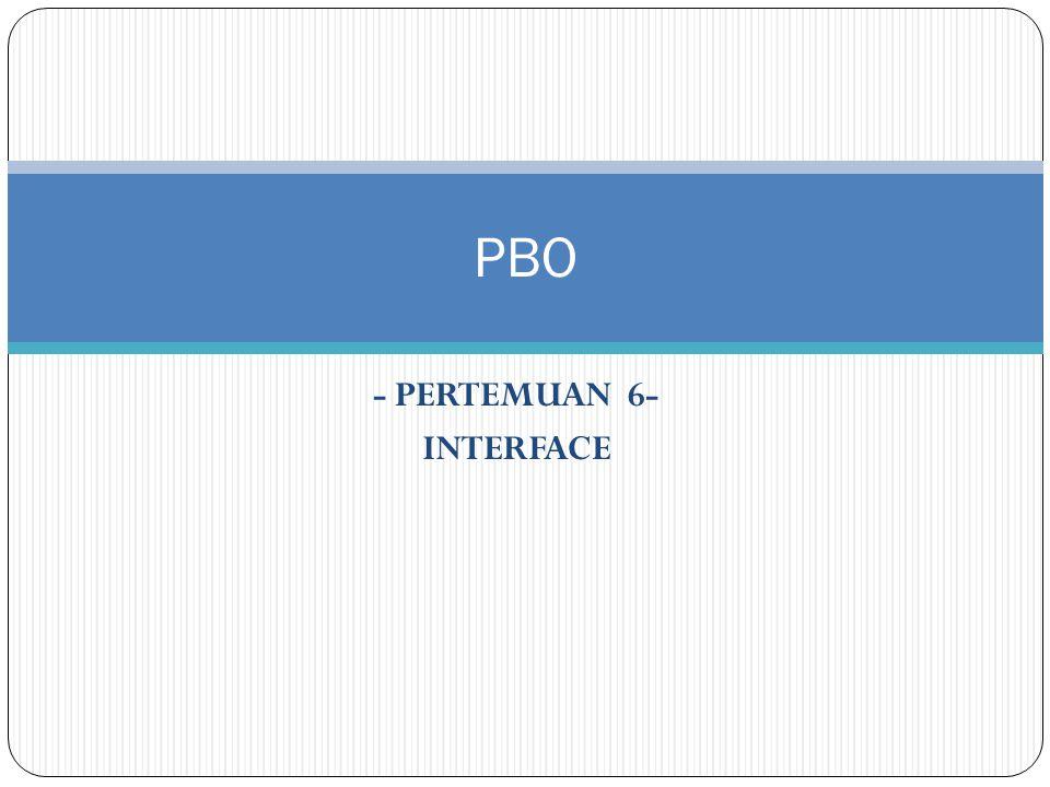 - PERTEMUAN 6- INTERFACE PBO