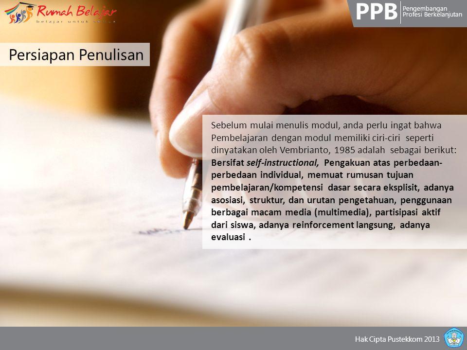 PPB Pengembangan Profesi Berkelanjutan Hak Cipta Pustekkom 2013 Persiapan Penulisan Sebelum mulai menulis modul, anda perlu ingat bahwa Pembelajaran d