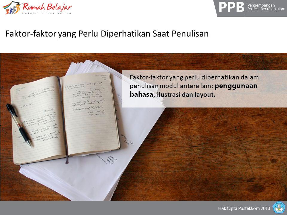 PPB Pengembangan Profesi Berkelanjutan Hak Cipta Pustekkom 2013 Faktor-faktor yang Perlu Diperhatikan Saat Penulisan Faktor-faktor yang perlu diperhat