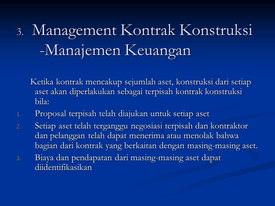 3. Management Kontrak Konstruksi -Manajemen Keuangan Ketika kontrak mencakup sejumlah aset, konstruksi dari setiap aset akan diperlakukan sebagai terp