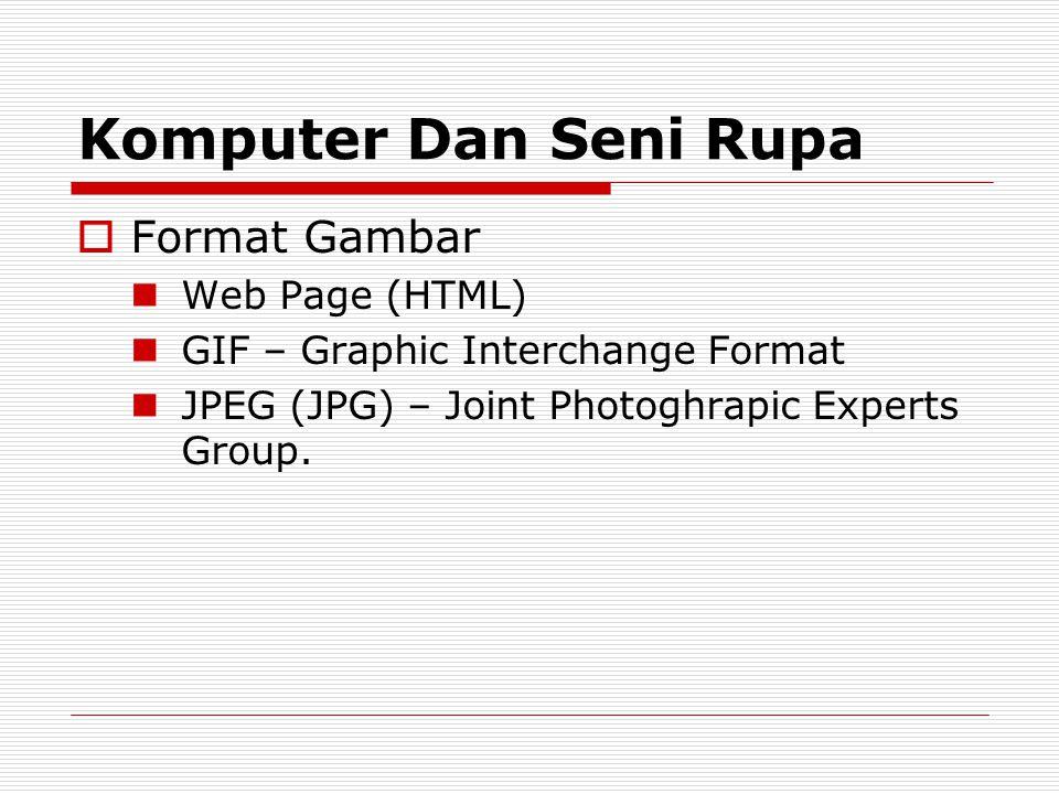 Komputer Dan Seni Rupa  Format Gambar Web Page (HTML) GIF – Graphic Interchange Format JPEG (JPG) – Joint Photoghrapic Experts Group.