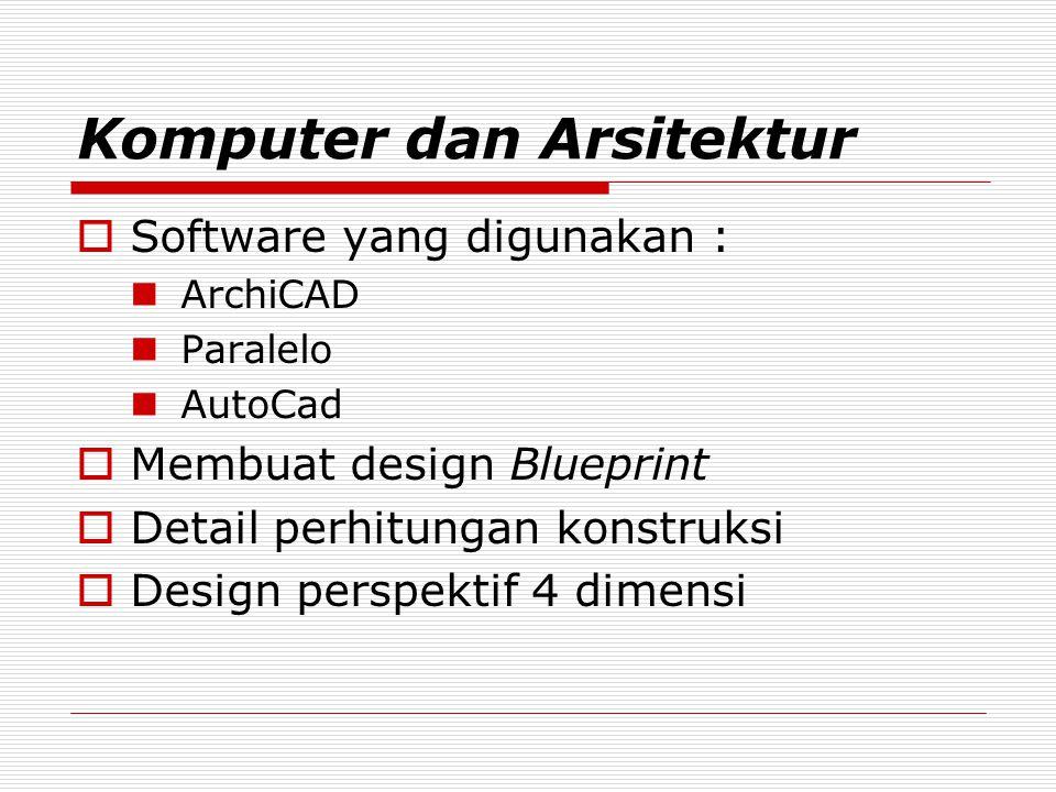 Komputer dan Arsitektur  Software yang digunakan : ArchiCAD Paralelo AutoCad  Membuat design Blueprint  Detail perhitungan konstruksi  Design pers