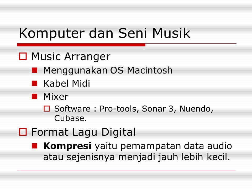 Komputer dan Seni Musik  Music Arranger Menggunakan OS Macintosh Kabel Midi Mixer  Software : Pro-tools, Sonar 3, Nuendo, Cubase.  Format Lagu Digi