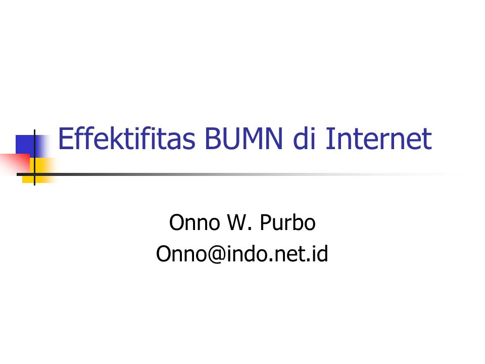 Effektifitas BUMN di Internet Onno W. Purbo Onno@indo.net.id