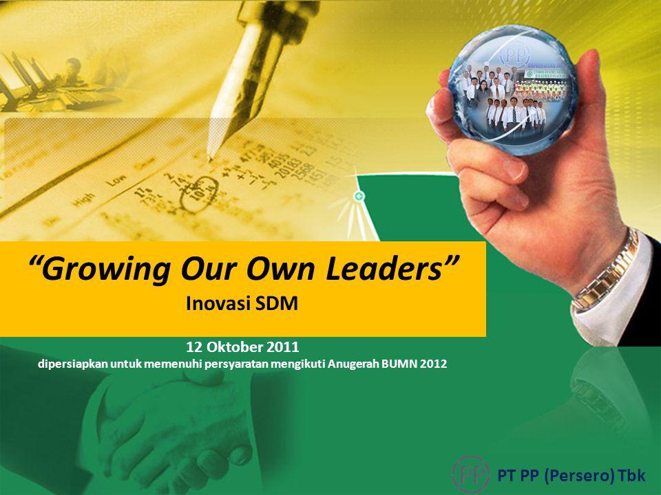 """""""Growing Our Own Leaders"""" Inovasi SDM PT PP (Persero) Tbk 12 Oktober 2011 dipersiapkan untuk memenuhi persyaratan mengikuti Anugerah BUMN 2012"""