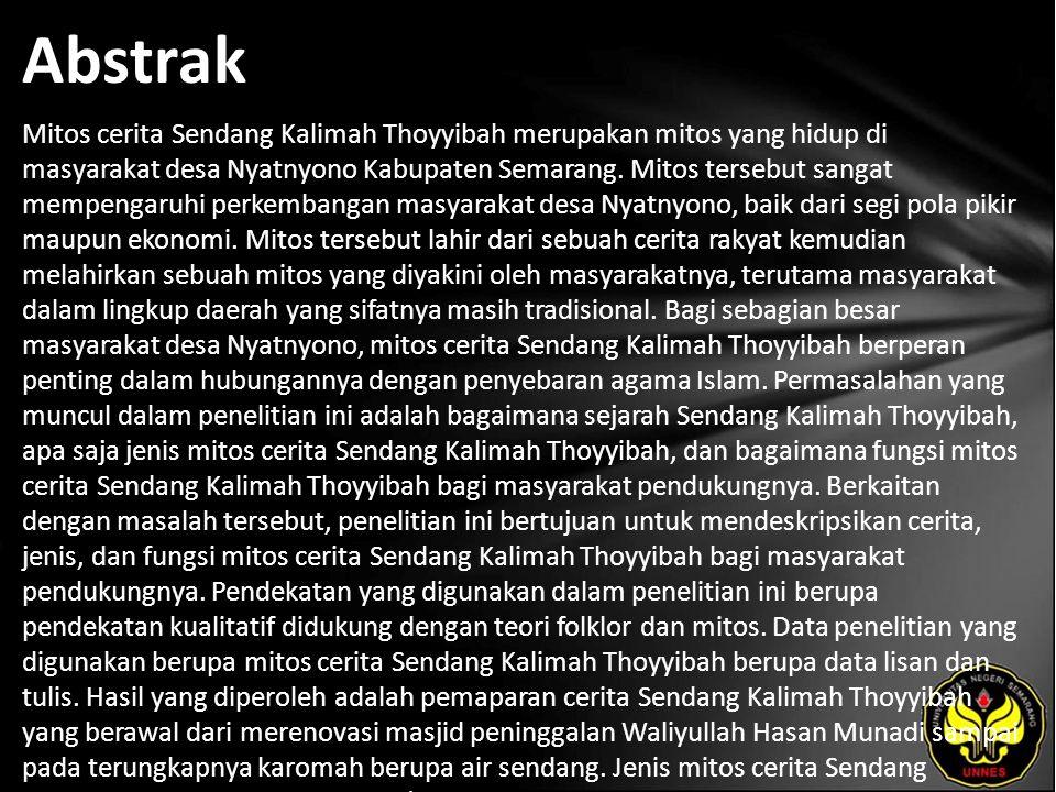 Abstrak Mitos cerita Sendang Kalimah Thoyyibah merupakan mitos yang hidup di masyarakat desa Nyatnyono Kabupaten Semarang.