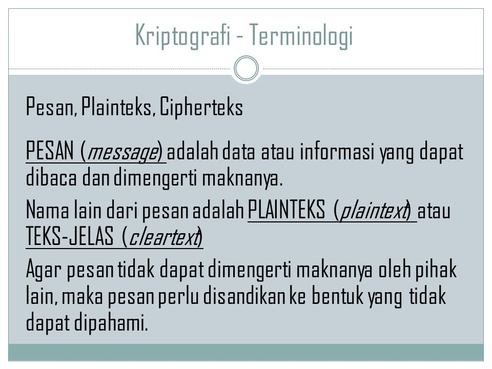 Kriptografi - Terminologi PESAN (message) adalah data atau informasi yang dapat dibaca dan dimengerti maknanya. Nama lain dari pesan adalah PLAINTEKS