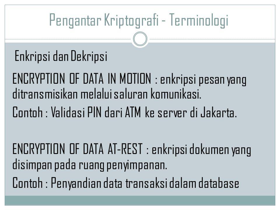 Pengantar Kriptografi - Terminologi ENCRYPTION OF DATA IN MOTION : enkripsi pesan yang ditransmisikan melalui saluran komunikasi. Contoh : Validasi PI