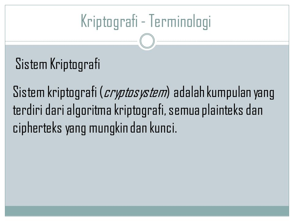 Kriptografi - Terminologi Sistem kriptografi (cryptosystem) adalah kumpulan yang terdiri dari algoritma kriptografi, semua plainteks dan cipherteks ya