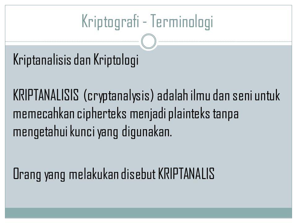 Kriptografi - Terminologi KRIPTANALISIS (cryptanalysis) adalah ilmu dan seni untuk memecahkan cipherteks menjadi plainteks tanpa mengetahui kunci yang
