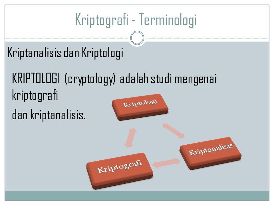 Kriptografi - Terminologi KRIPTOLOGI (cryptology) adalah studi mengenai kriptografi dan kriptanalisis. Kriptanalisis dan Kriptologi