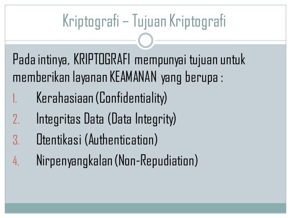 Kriptografi – Tujuan Kriptografi Pada intinya, KRIPTOGRAFI mempunyai tujuan untuk memberikan layanan KEAMANAN yang berupa : 1. Kerahasiaan (Confidenti