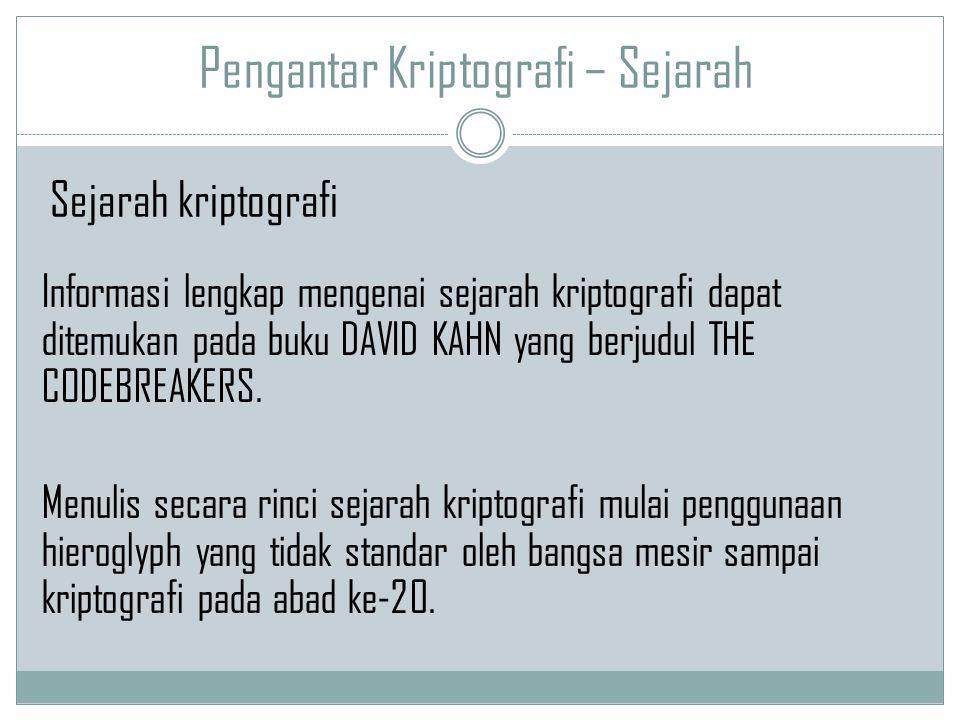 Pengantar Kriptografi – Sejarah Informasi lengkap mengenai sejarah kriptografi dapat ditemukan pada buku DAVID KAHN yang berjudul THE CODEBREAKERS. Me