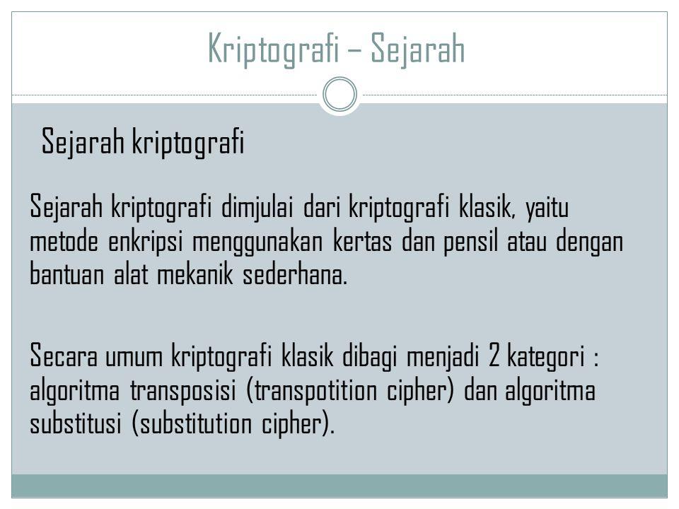 Kriptografi – Sejarah Sejarah kriptografi dimjulai dari kriptografi klasik, yaitu metode enkripsi menggunakan kertas dan pensil atau dengan bantuan al