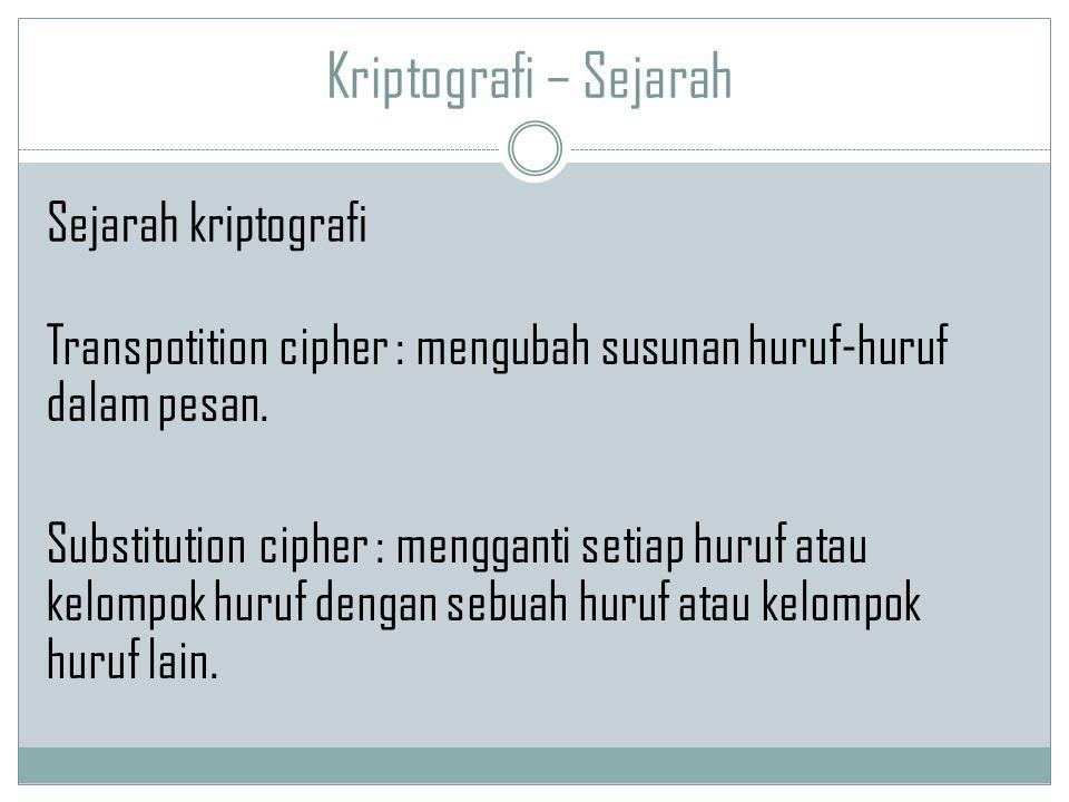 Kriptografi – Sejarah Transpotition cipher : mengubah susunan huruf-huruf dalam pesan. Substitution cipher : mengganti setiap huruf atau kelompok huru