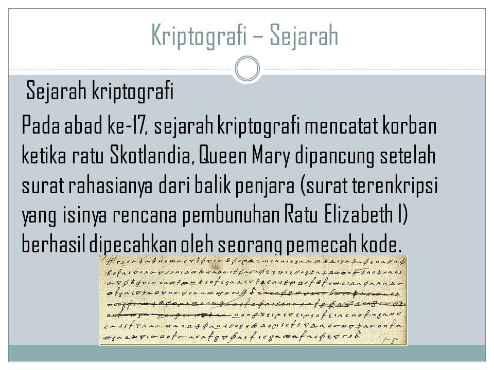 Kriptografi – Sejarah Pada abad ke-17, sejarah kriptografi mencatat korban ketika ratu Skotlandia, Queen Mary dipancung setelah surat rahasianya dari