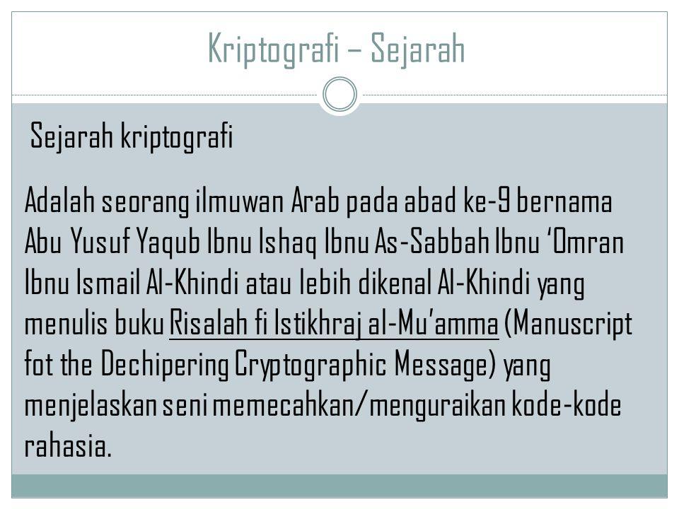 Kriptografi – Sejarah Adalah seorang ilmuwan Arab pada abad ke-9 bernama Abu Yusuf Yaqub Ibnu Ishaq Ibnu As-Sabbah Ibnu 'Omran Ibnu Ismail Al-Khindi a