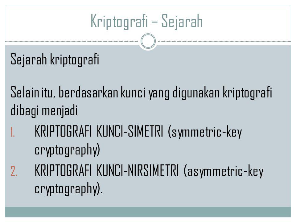 Kriptografi – Sejarah Selain itu, berdasarkan kunci yang digunakan kriptografi dibagi menjadi 1. KRIPTOGRAFI KUNCI-SIMETRI (symmetric-key cryptography
