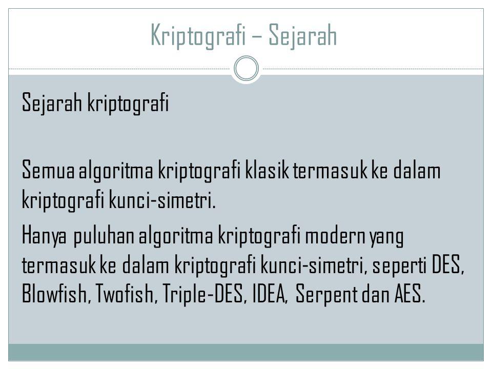 Kriptografi – Sejarah Semua algoritma kriptografi klasik termasuk ke dalam kriptografi kunci-simetri. Hanya puluhan algoritma kriptografi modern yang