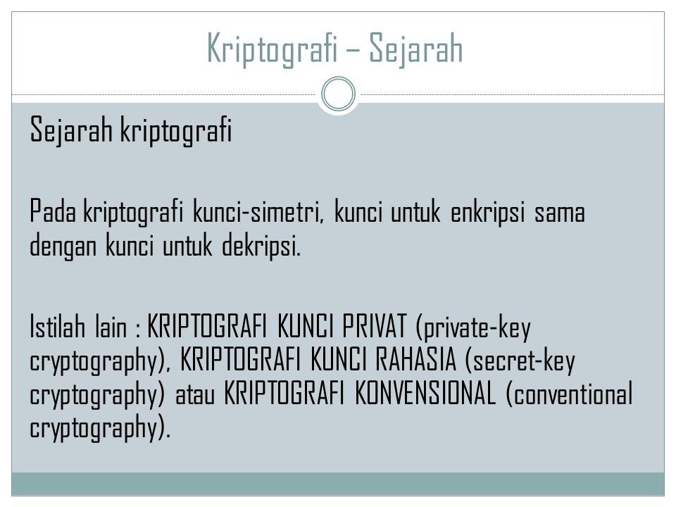 Kriptografi – Sejarah Pada kriptografi kunci-simetri, kunci untuk enkripsi sama dengan kunci untuk dekripsi. Istilah lain : KRIPTOGRAFI KUNCI PRIVAT (