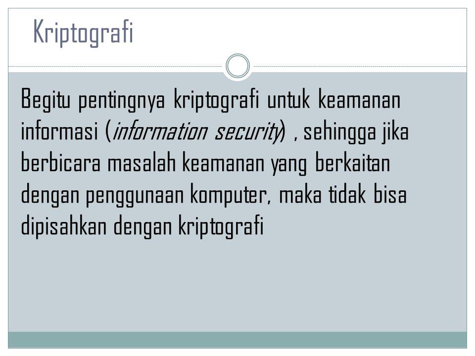 Begitu pentingnya kriptografi untuk keamanan informasi (information security), sehingga jika berbicara masalah keamanan yang berkaitan dengan pengguna