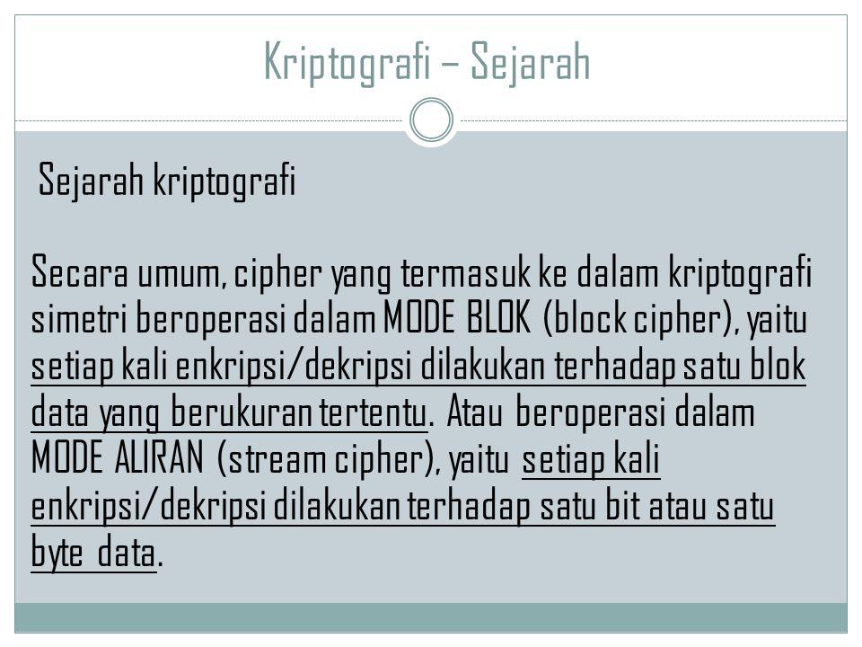 Kriptografi – Sejarah Secara umum, cipher yang termasuk ke dalam kriptografi simetri beroperasi dalam MODE BLOK (block cipher), yaitu setiap kali enkr