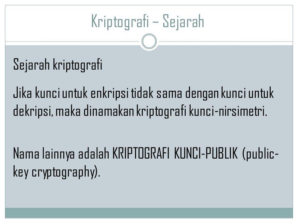 Kriptografi – Sejarah Jika kunci untuk enkripsi tidak sama dengan kunci untuk dekripsi, maka dinamakan kriptografi kunci-nirsimetri. Nama lainnya adal