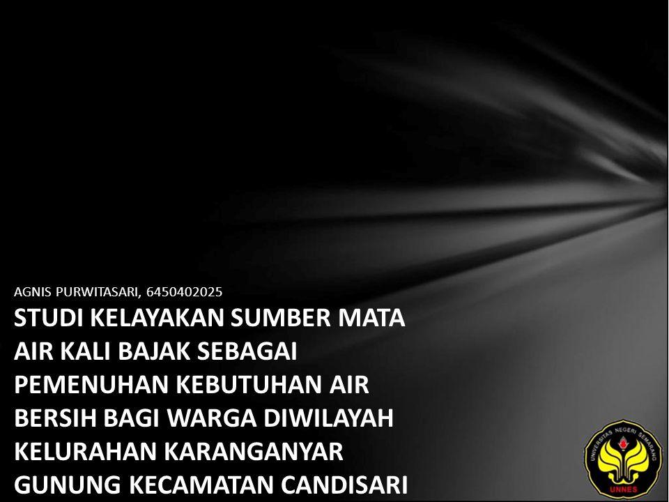 AGNIS PURWITASARI, 6450402025 STUDI KELAYAKAN SUMBER MATA AIR KALI BAJAK SEBAGAI PEMENUHAN KEBUTUHAN AIR BERSIH BAGI WARGA DIWILAYAH KELURAHAN KARANGA