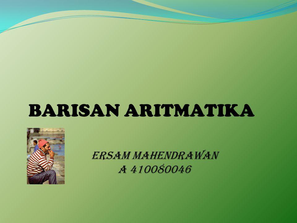 BARISAN ARITMATIKA ERSAM MAHENDRAWAN A 410080046
