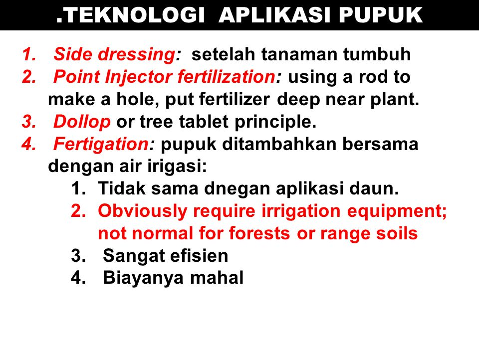 1. Side dressing: setelah tanaman tumbuh 2. Point Injector fertilization: using a rod to make a hole, put fertilizer deep near plant. 3. Dollop or tre