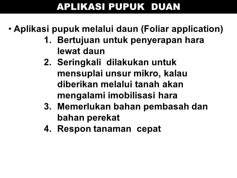 Aplikasi pupuk melalui daun (Foliar application) 1.Bertujuan untuk penyerapan hara lewat daun 2.Seringkali dilakukan untuk mensuplai unsur mikro, kala