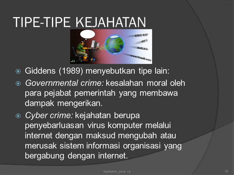 TIPE-TIPE KEJAHATAN  Giddens (1989) menyebutkan tipe lain:  Governmental crime: kesalahan moral oleh para pejabat pemerintah yang membawa dampak men