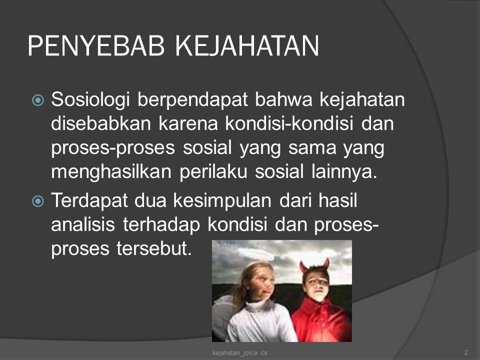 PENYEBAB KEJAHATAN  Sosiologi berpendapat bahwa kejahatan disebabkan karena kondisi-kondisi dan proses-proses sosial yang sama yang menghasilkan peri