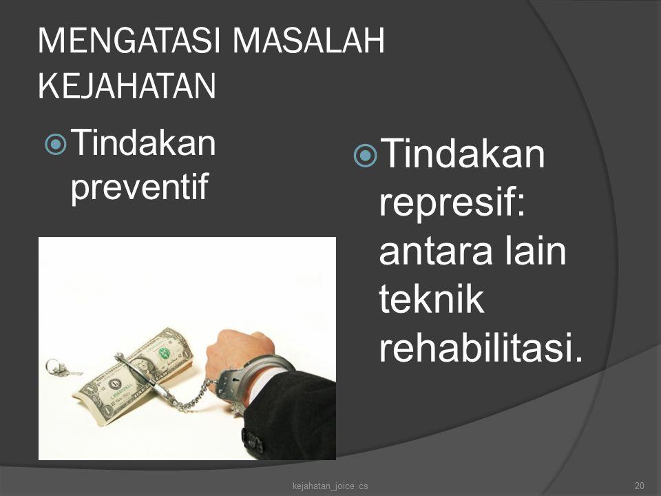 MENGATASI MASALAH KEJAHATAN  Tindakan preventif  Tindakan represif: antara lain teknik rehabilitasi. kejahatan_joice cs20