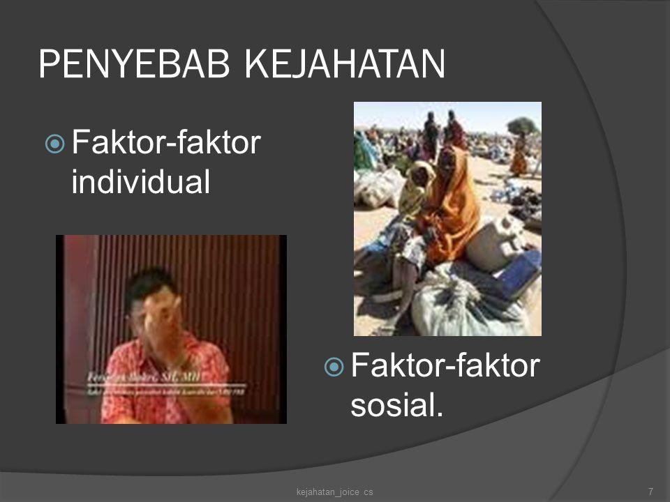 PENYEBAB KEJAHATAN  Faktor-faktor individual  Faktor-faktor sosial. kejahatan_joice cs7