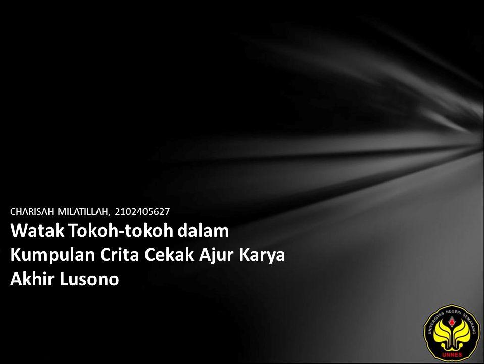 CHARISAH MILATILLAH, 2102405627 Watak Tokoh-tokoh dalam Kumpulan Crita Cekak Ajur Karya Akhir Lusono