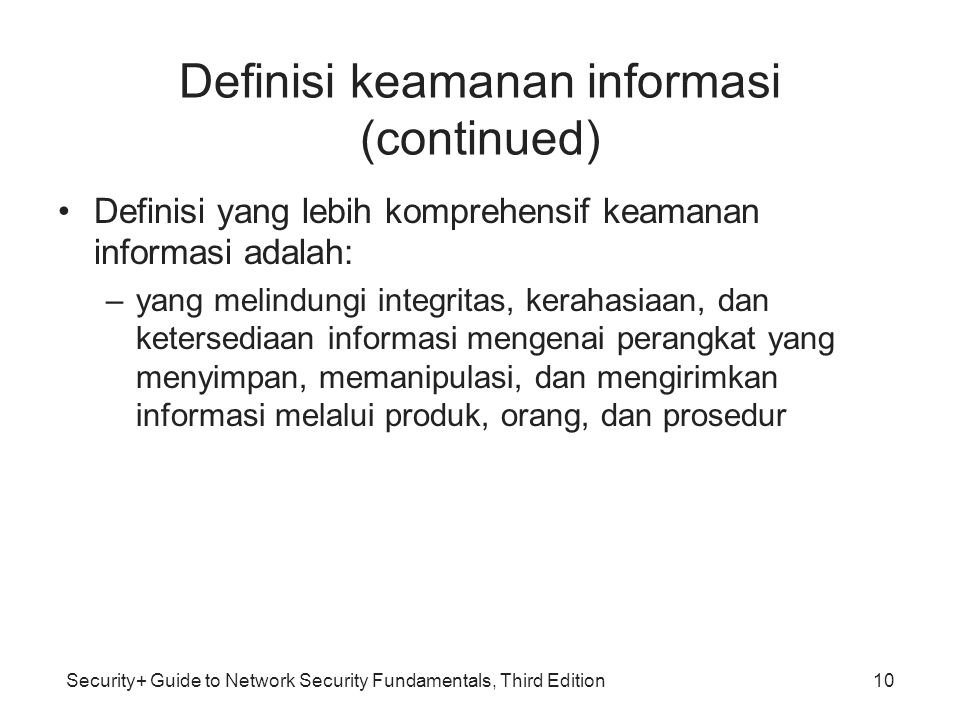 Security+ Guide to Network Security Fundamentals, Third Edition Definisi keamanan informasi (continued) Definisi yang lebih komprehensif keamanan info