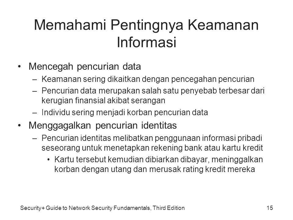 Security+ Guide to Network Security Fundamentals, Third Edition Memahami Pentingnya Keamanan Informasi Mencegah pencurian data –Keamanan sering dikait