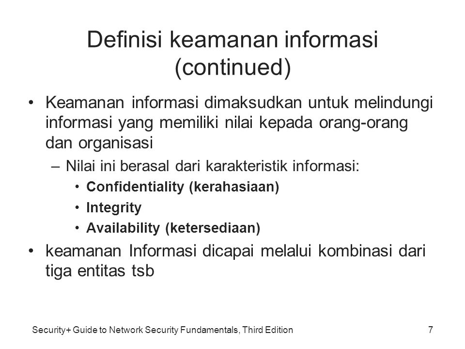 Security+ Guide to Network Security Fundamentals, Third Edition Definisi keamanan informasi (continued) Keamanan informasi dimaksudkan untuk melindung