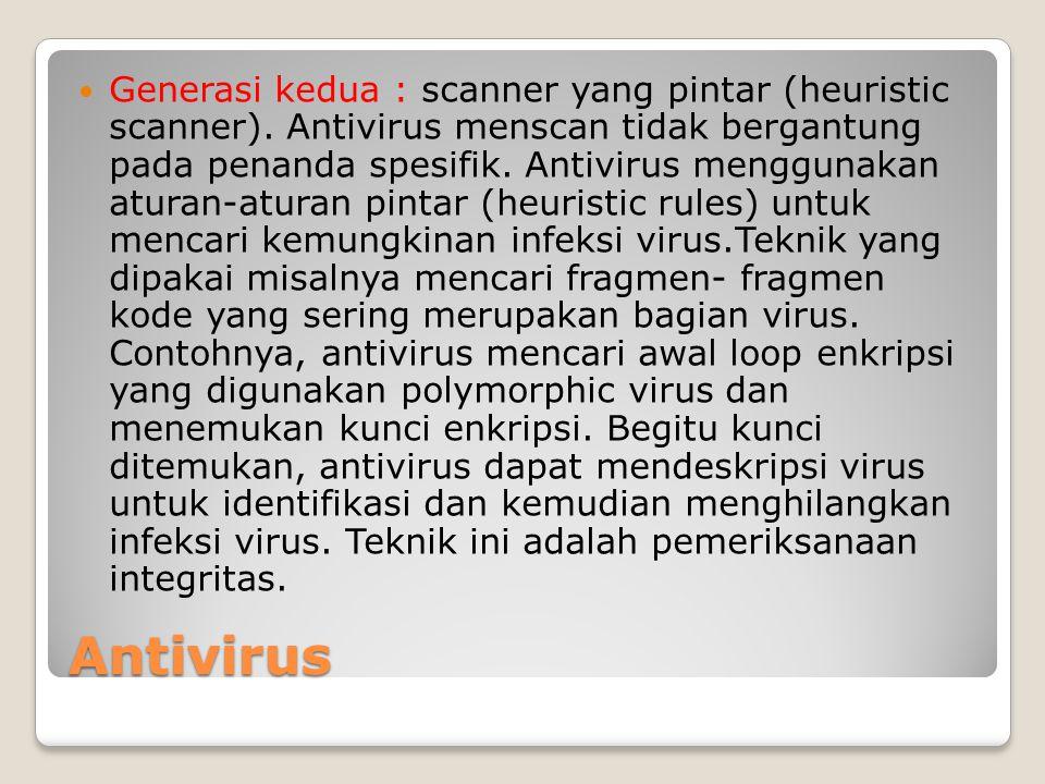 Antivirus Generasi kedua : scanner yang pintar (heuristic scanner). Antivirus menscan tidak bergantung pada penanda spesifik. Antivirus menggunakan at