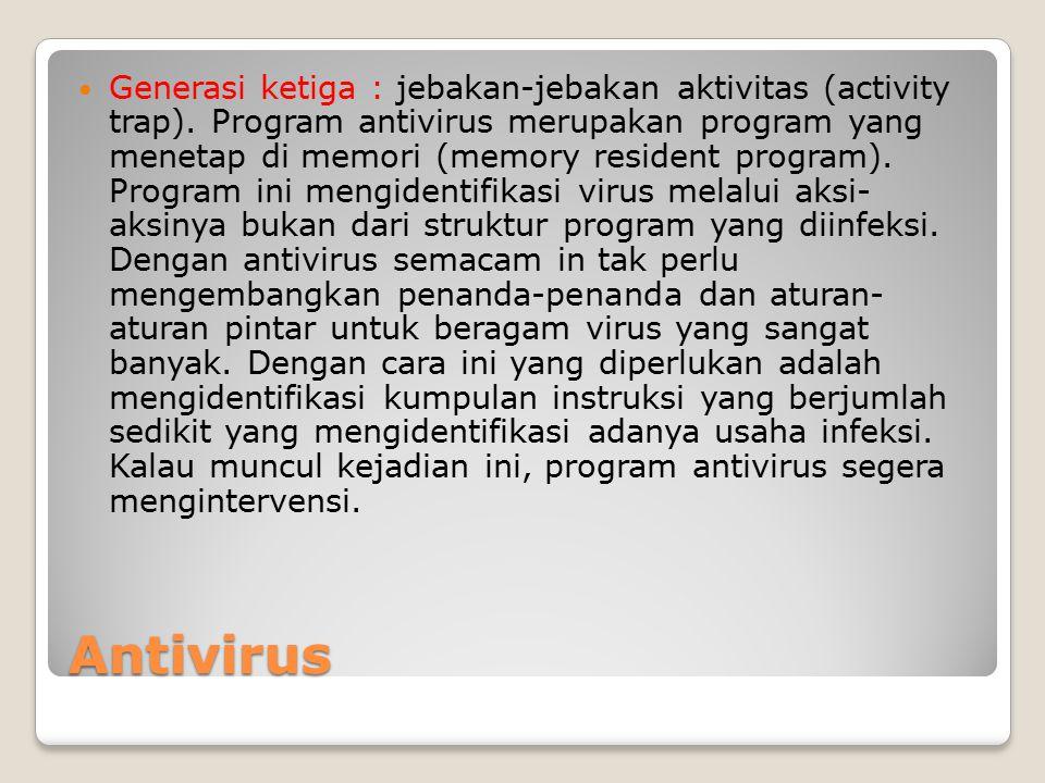 Antivirus Generasi ketiga : jebakan-jebakan aktivitas (activity trap). Program antivirus merupakan program yang menetap di memori (memory resident pro