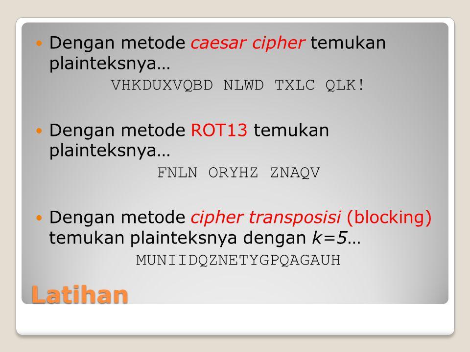 Latihan Dengan metode caesar cipher temukan plainteksnya… VHKDUXVQBD NLWD TXLC QLK! Dengan metode ROT13 temukan plainteksnya… FNLN ORYHZ ZNAQV Dengan