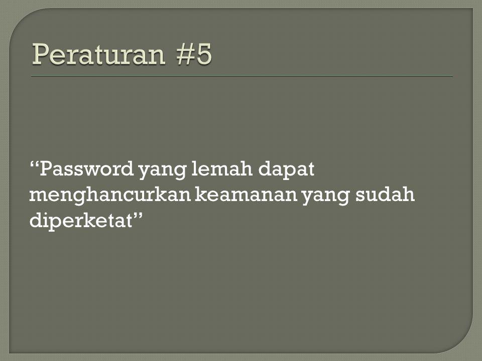 Password yang lemah dapat menghancurkan keamanan yang sudah diperketat